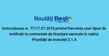 REGIO: AM POR a publicat Instrucțiunea nr. 77/17.07.2018 privind frecvența unor tipuri de notificări pentru contractele de finanțare semnate în cadrul Priorității de investiții 2.1.A